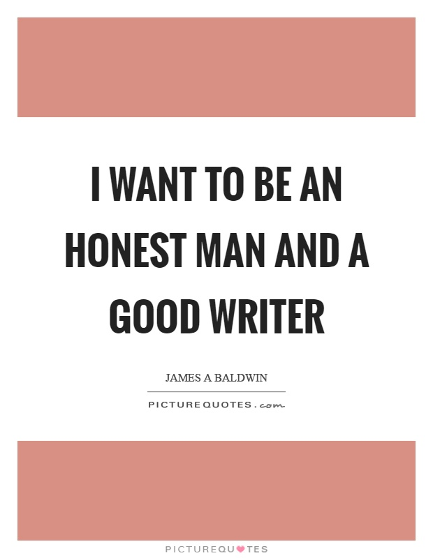 I want to be an honest man and a good writer Picture Quote #1