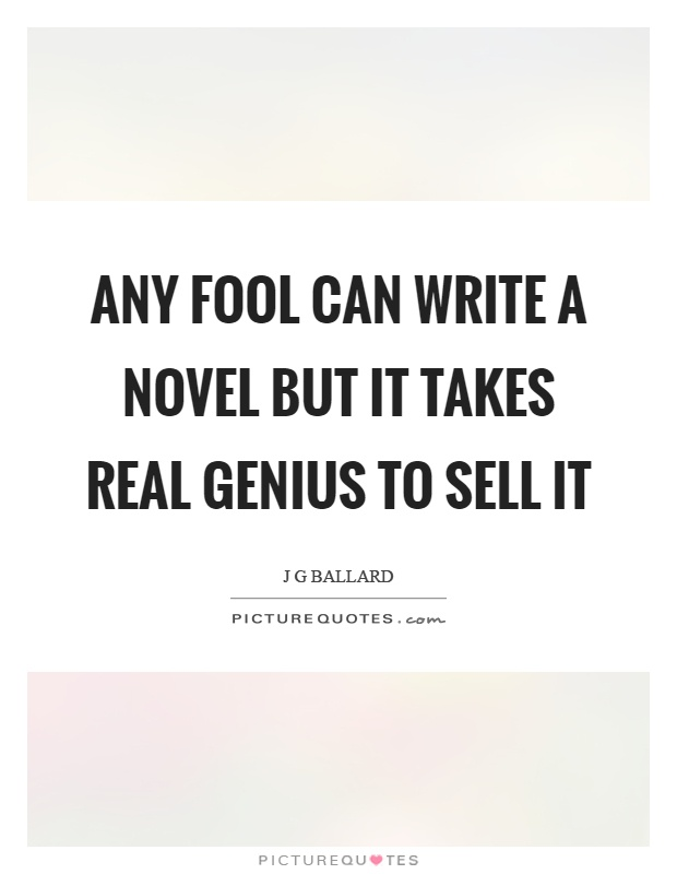 Any fool can write a novel but it takes real genius to sell it Picture Quote #1