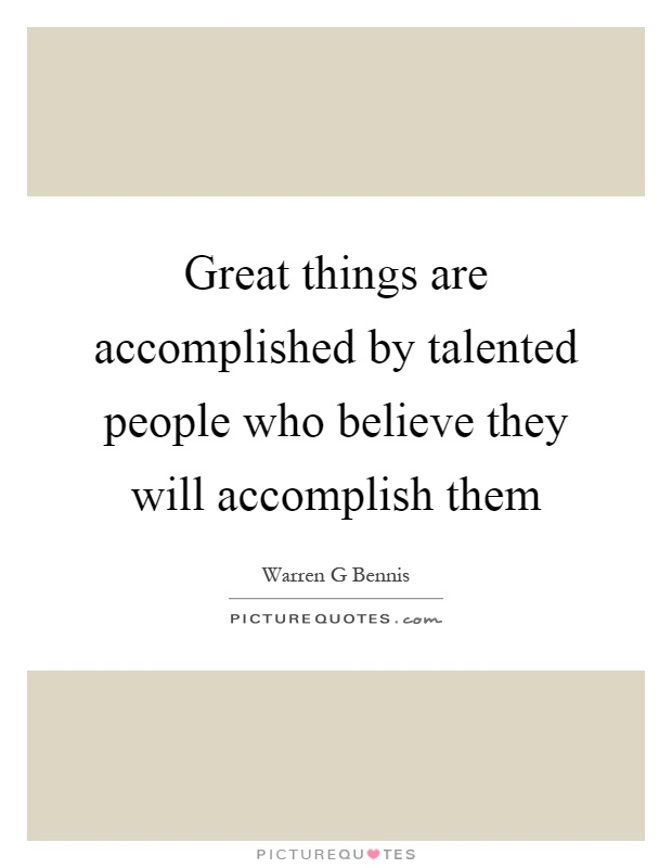 Great things are accomplished by talented people who believe they will accomplish them Picture Quote #1