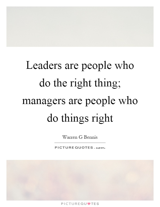 Leaders are people who do the right thing; managers are people who do things right Picture Quote #1