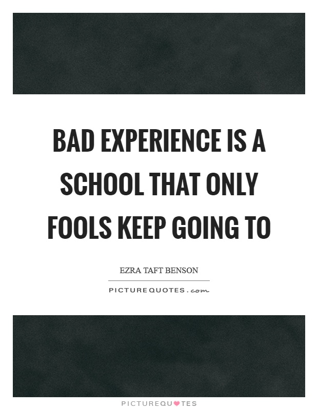 Bad experience is a school that only fools keep going to Picture Quote #1