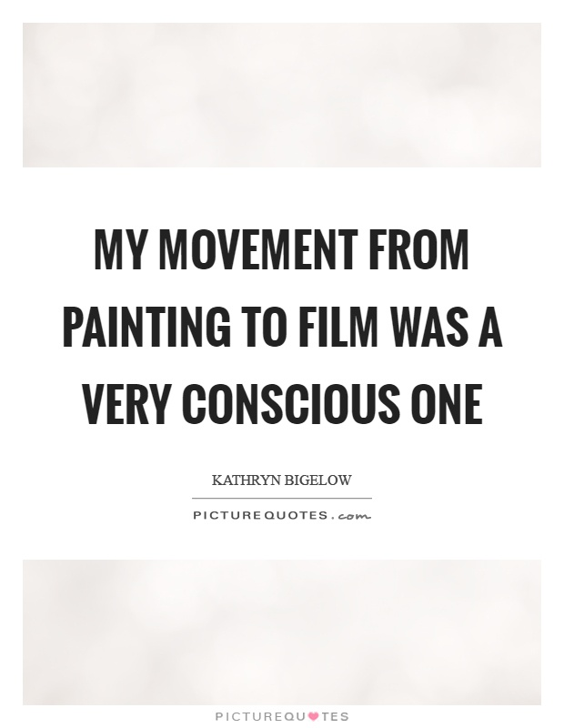 My movement from painting to film was a very conscious one Picture Quote #1