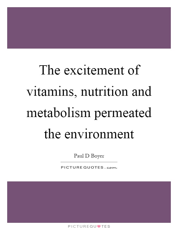 The excitement of vitamins, nutrition and metabolism permeated the environment Picture Quote #1