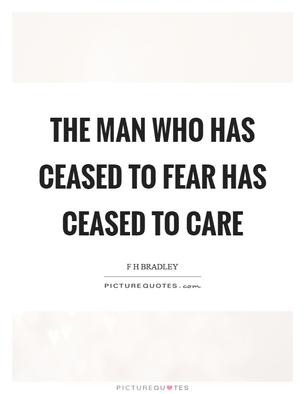 The man who has ceased to fear has ceased to care Picture Quote #1
