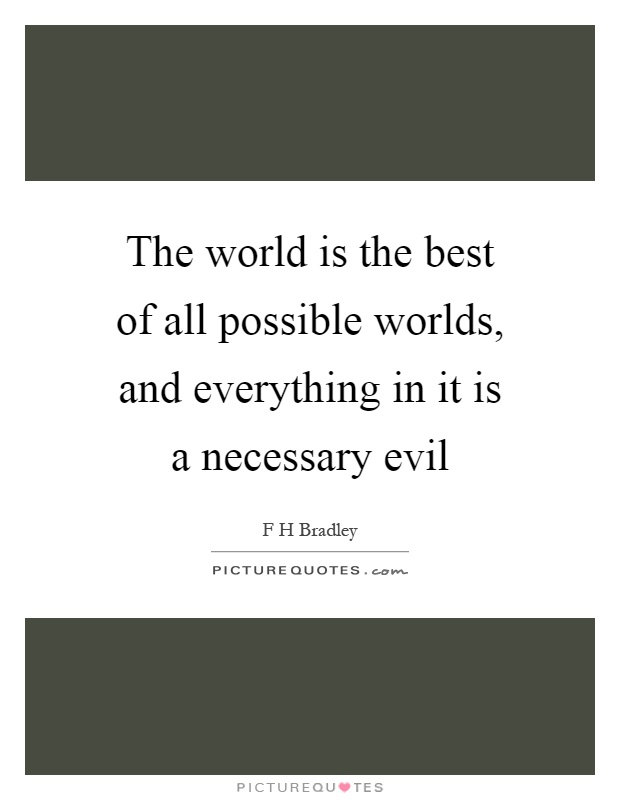 The world is the best of all possible worlds, and everything in it is a necessary evil Picture Quote #1