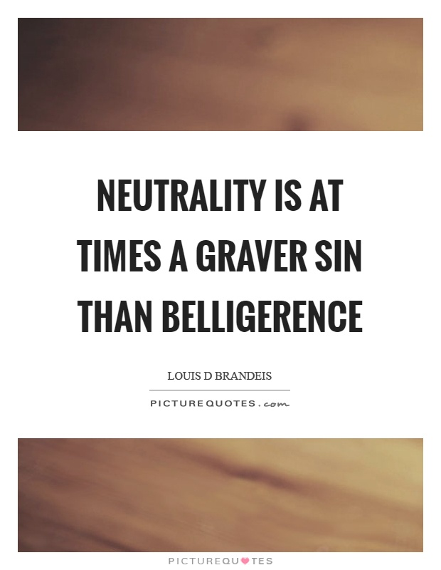 Neutrality is at times a graver sin than belligerence Picture Quote #1