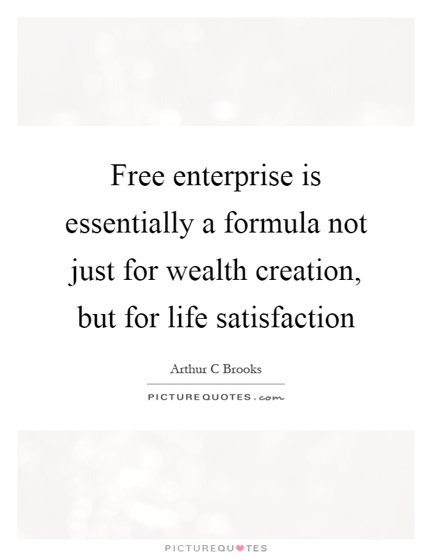 Free enterprise is essentially a formula not just for wealth creation, but for life satisfaction Picture Quote #1