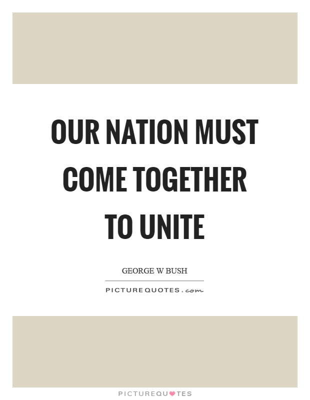 Our nation must come together to unite Picture Quote #1