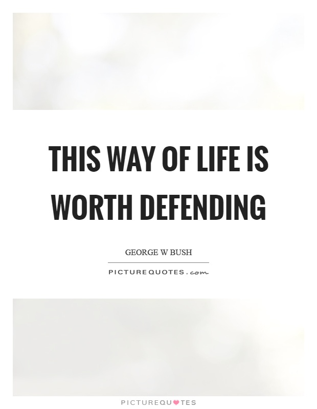 This way of life is worth defending Picture Quote #1