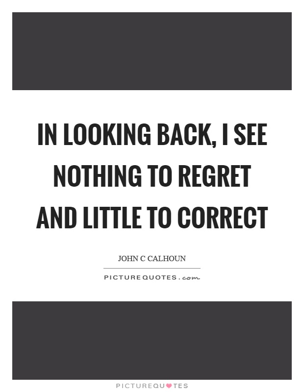 In looking back, I see nothing to regret and little to correct Picture Quote #1