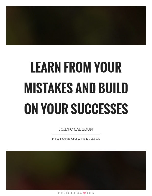 Learn from your mistakes and build on your successes Picture Quote #1