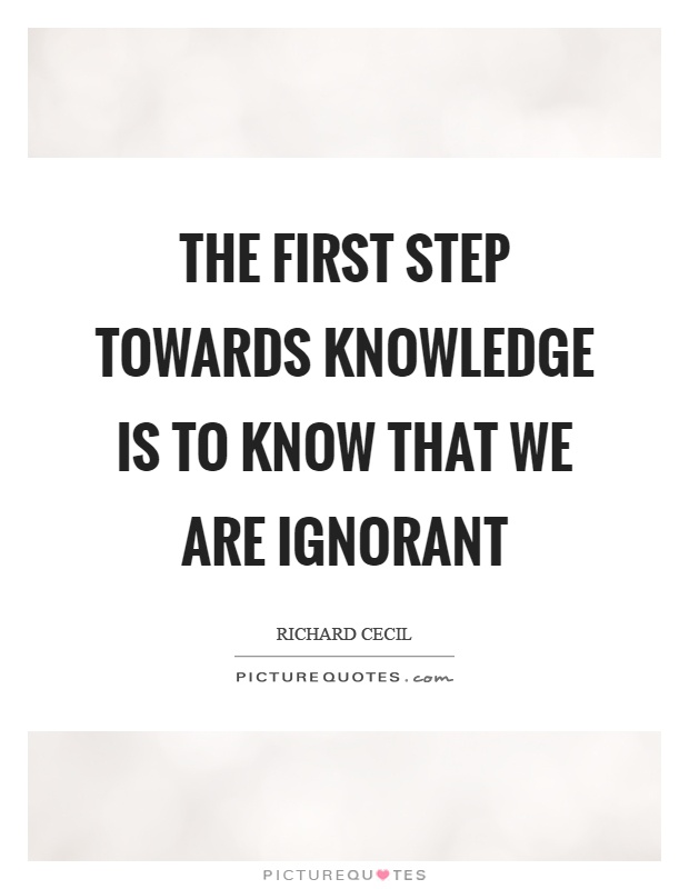 The first step towards knowledge is to know that we are ignorant Picture Quote #1