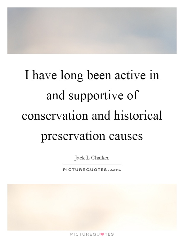 I have long been active in and supportive of conservation and historical preservation causes Picture Quote #1