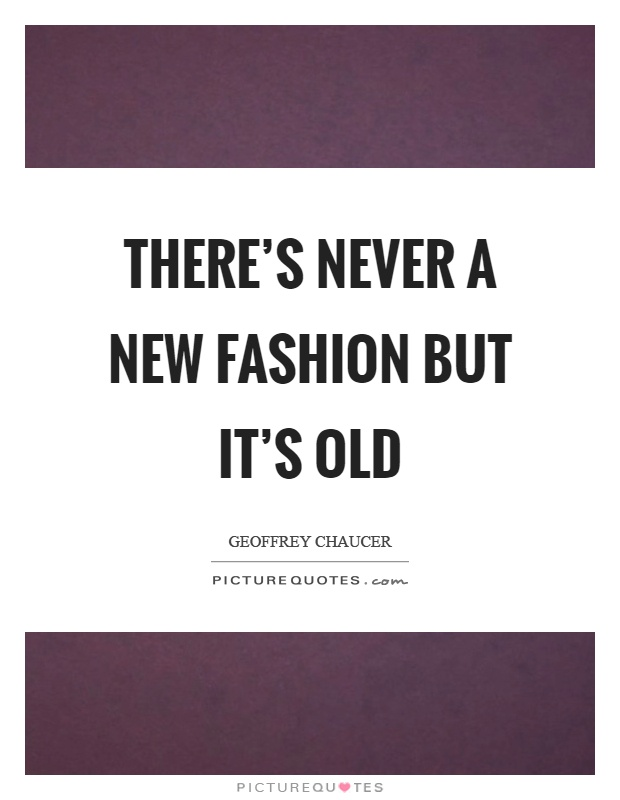 There's never a new fashion but it's old Picture Quote #1