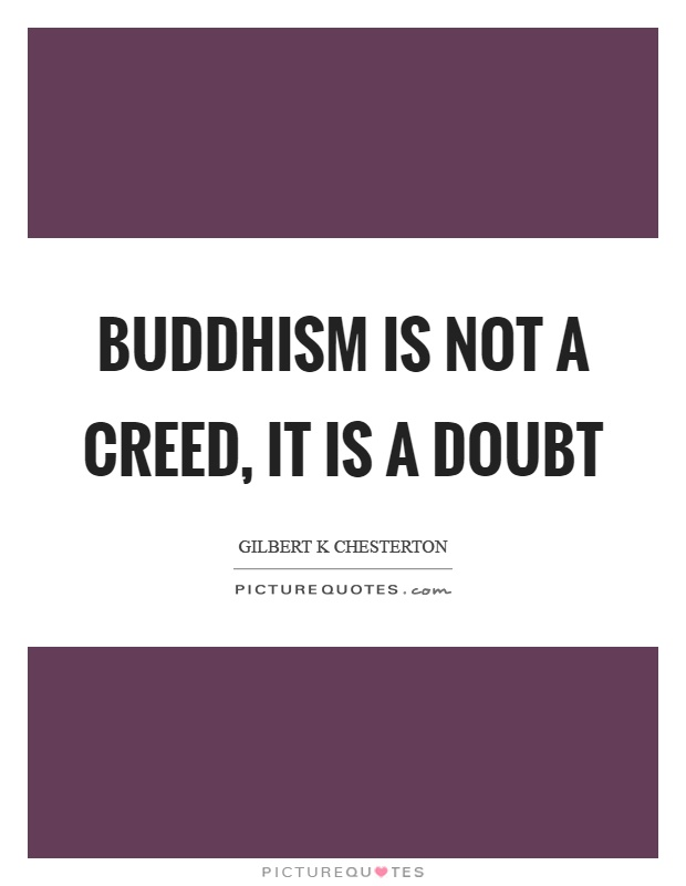 Buddhism is not a creed, it is a doubt Picture Quote #1