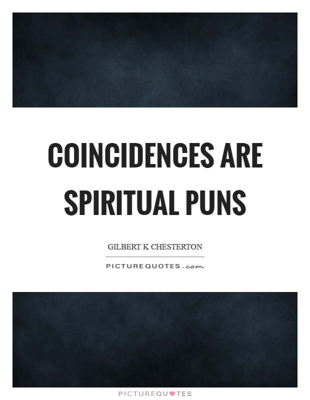 Coincidences are spiritual puns Picture Quote #1