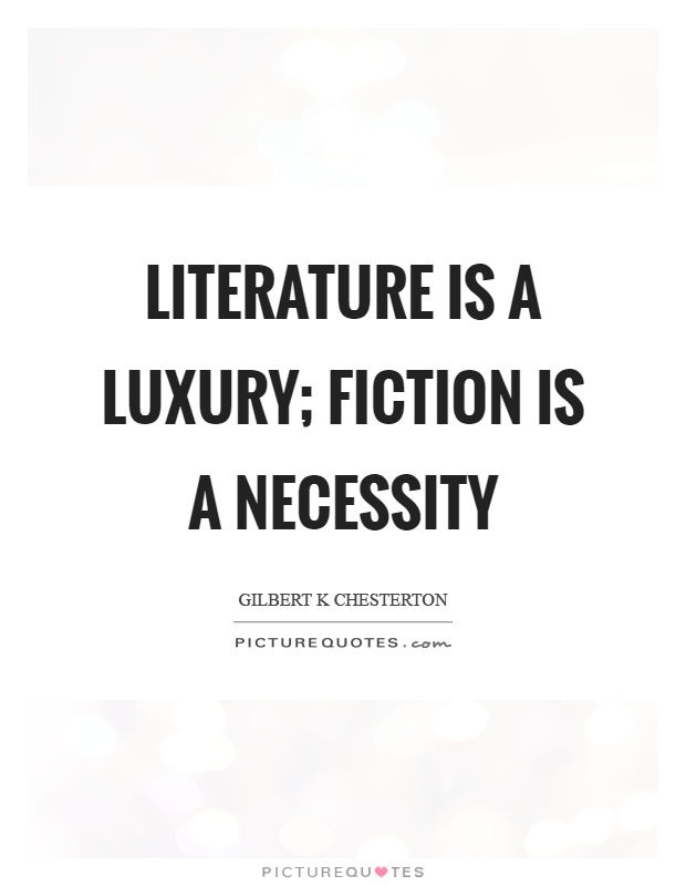 Literature is a luxury; fiction is a necessity Picture Quote #1