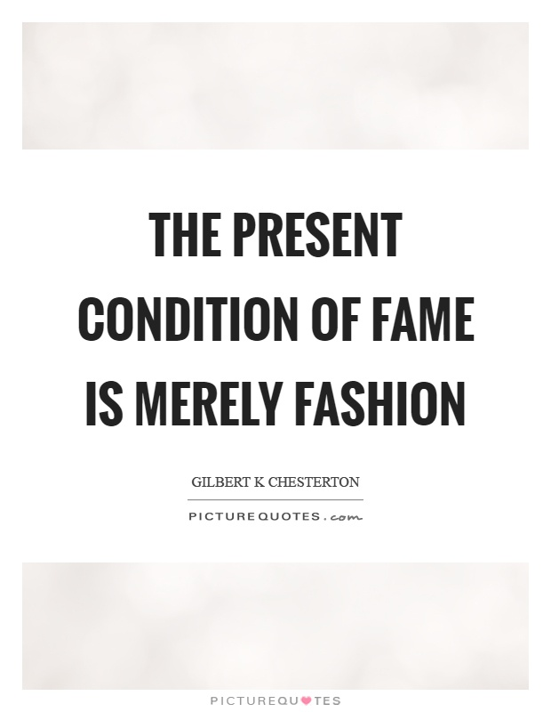 The present condition of fame is merely fashion Picture Quote #1