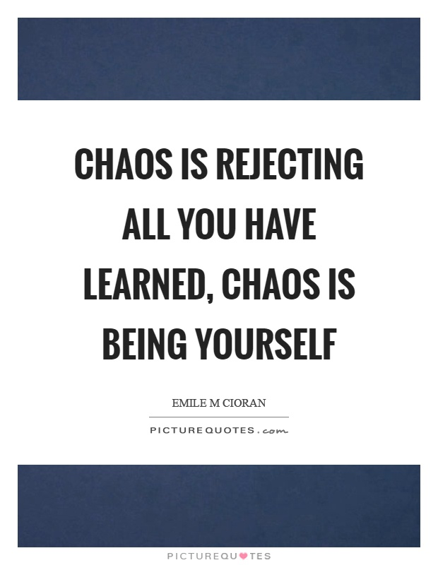 Chaos is rejecting all you have learned, chaos is being yourself Picture Quote #1