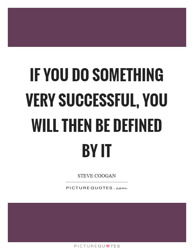 If you do something very successful, you will then be defined by it Picture Quote #1