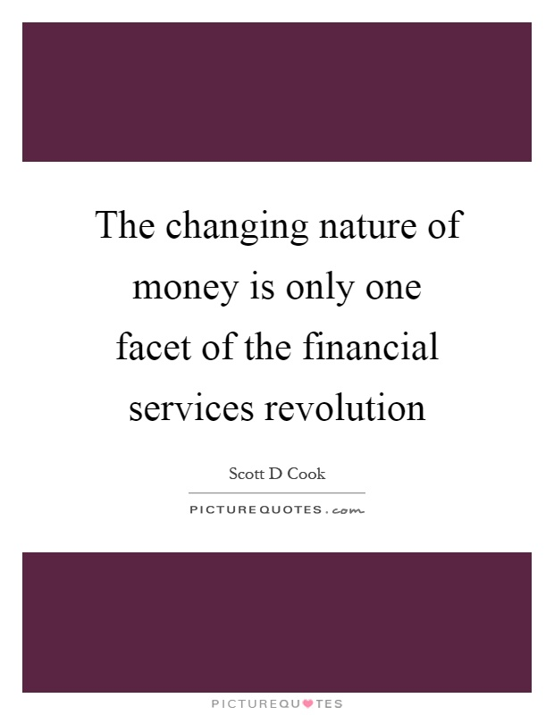 The changing nature of money is only one facet of the financial services revolution Picture Quote #1