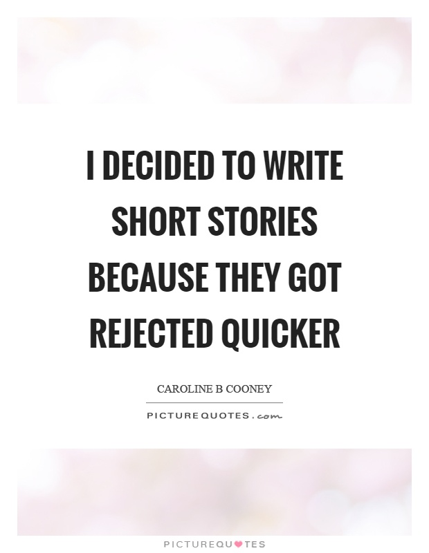 I decided to write short stories because they got rejected quicker Picture Quote #1
