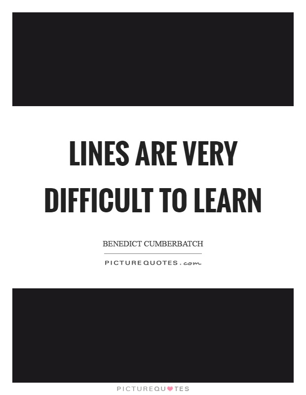 Lines are very difficult to learn Picture Quote #1