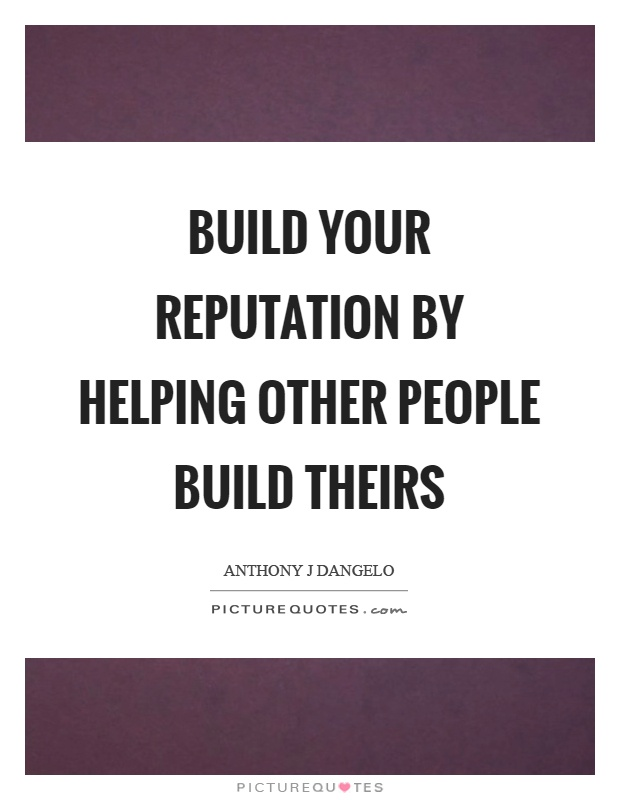 Build your reputation by helping other people build theirs Picture Quote #1