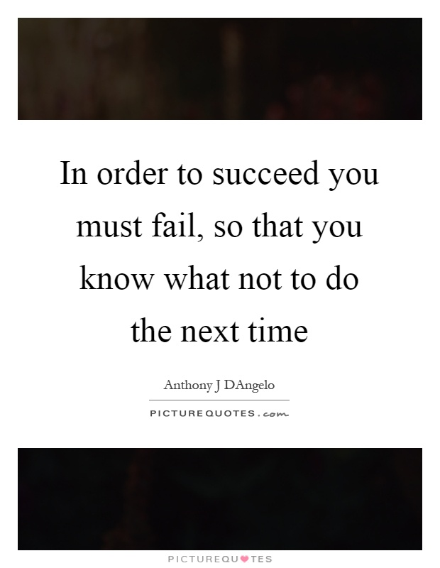 In order to succeed you must fail, so that you know what not to do the next time Picture Quote #1