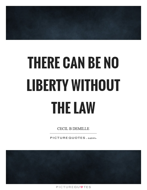There can be no liberty without the law Picture Quote #1