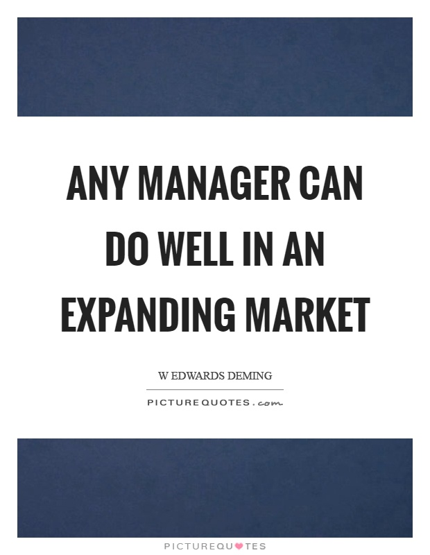Any manager can do well in an expanding market Picture Quote #1