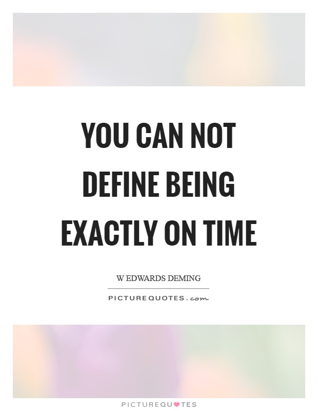 You can not define being exactly on time Picture Quote #1