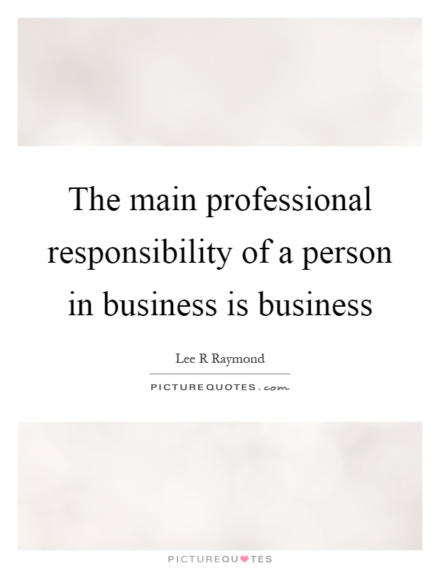 'the main responsibility of business is Skip to main content  the introvert's guide to succeeding in business  businessballs ltd assumes no responsibility for any errors or damages arising.