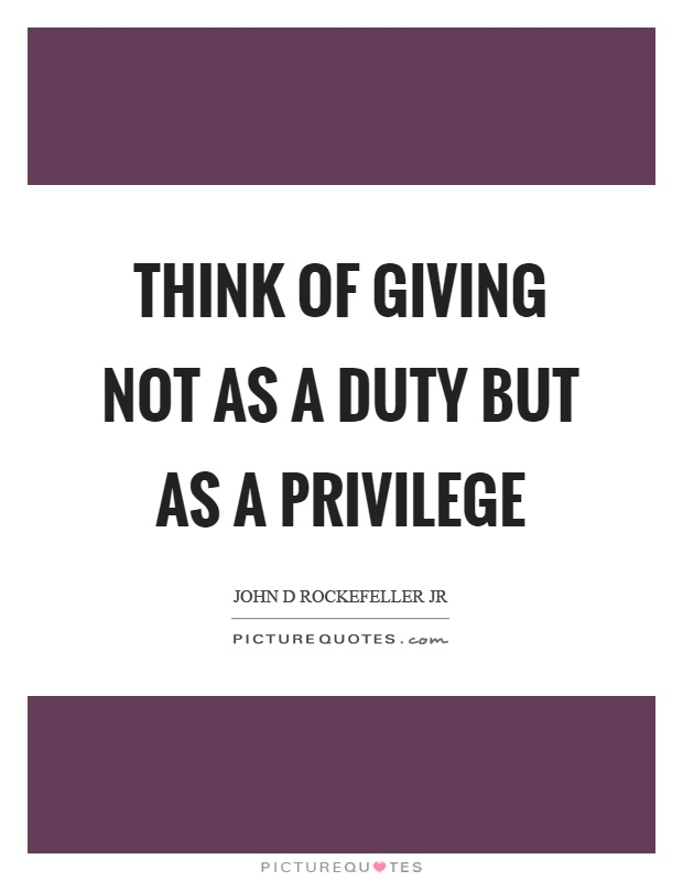 Think of giving not as a duty but as a privilege Picture Quote #1