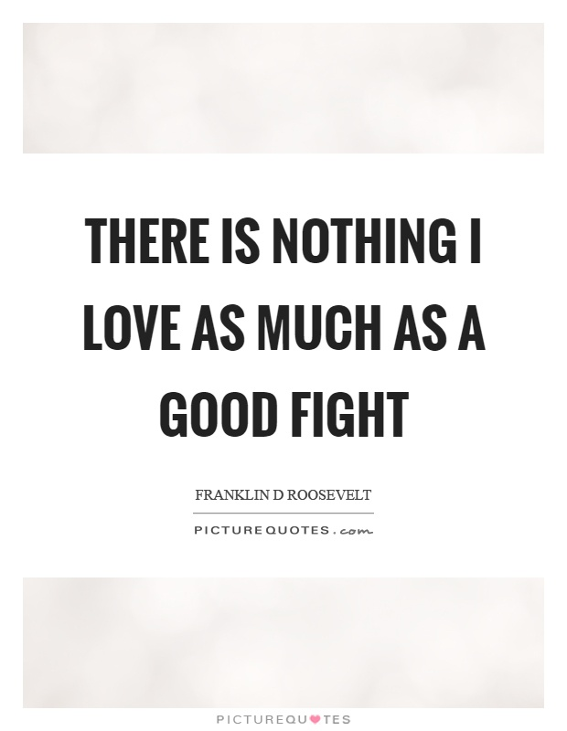 There is nothing I love as much as a good fight Picture Quote #1