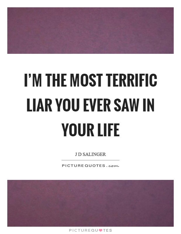 I'm the most terrific liar you ever saw in your life Picture Quote #1