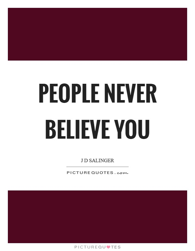 People never believe you Picture Quote #1