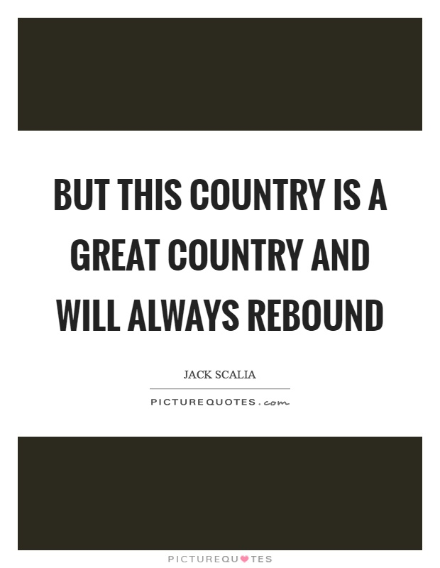 But this country is a great country and will always rebound Picture Quote #1