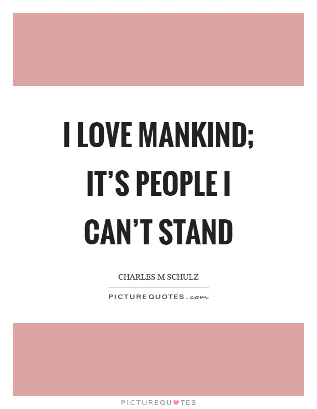 I love mankind; it's people I can't stand Picture Quote #1