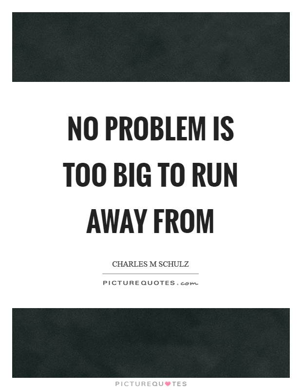 No problem is too big to run away from Picture Quote #1
