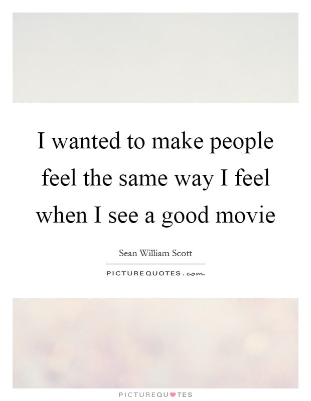 I wanted to make people feel the same way I feel when I see a good movie Picture Quote #1