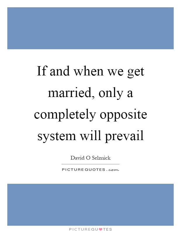 If and when we get married, only a completely opposite system will prevail Picture Quote #1