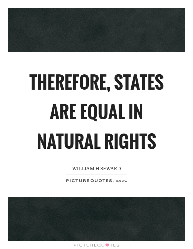 Therefore, states are equal in natural rights Picture Quote #1