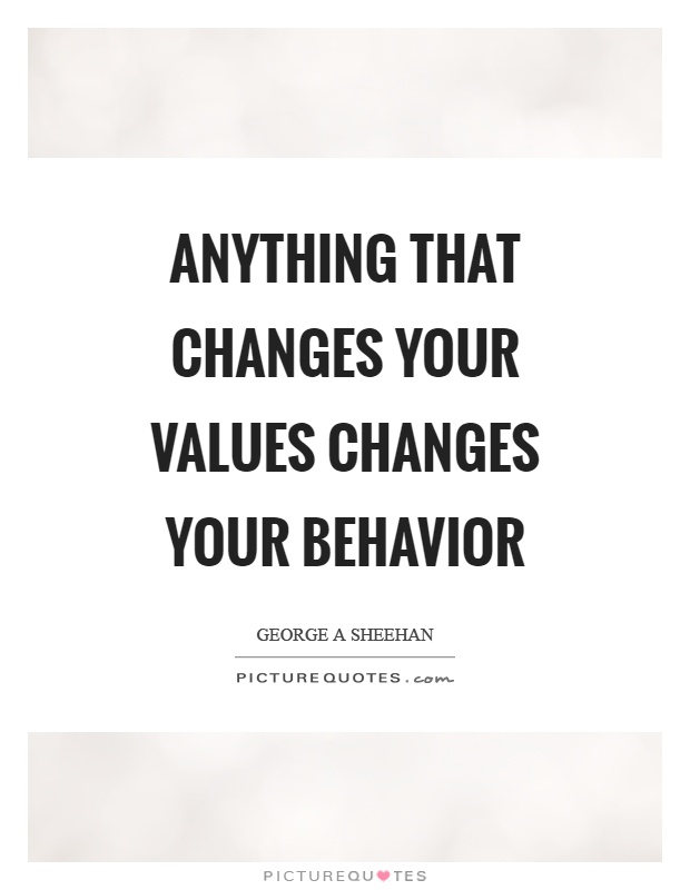 Anything that changes your values changes your behavior Picture Quote #1