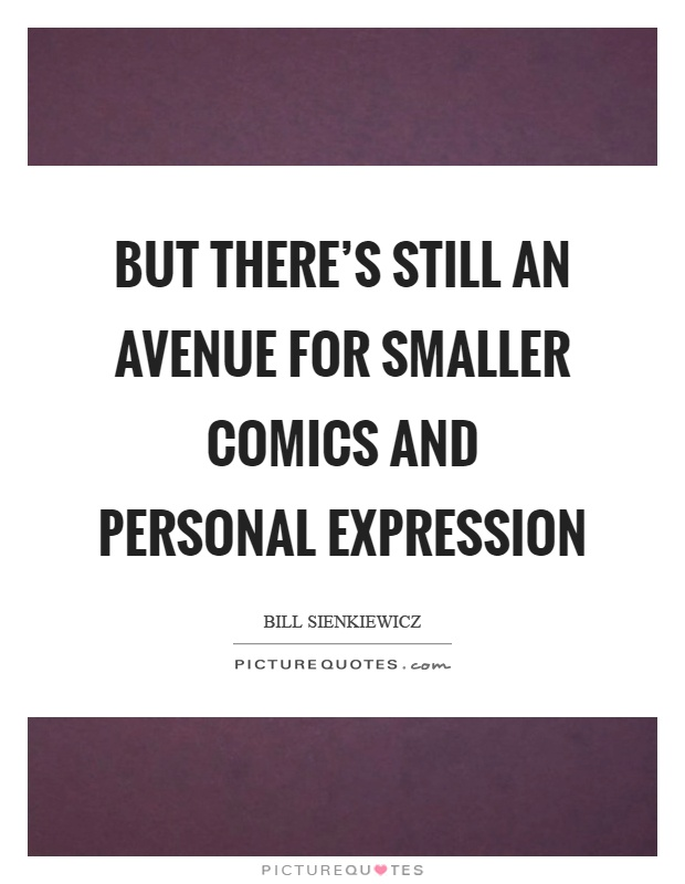 But there's still an avenue for smaller comics and personal expression Picture Quote #1