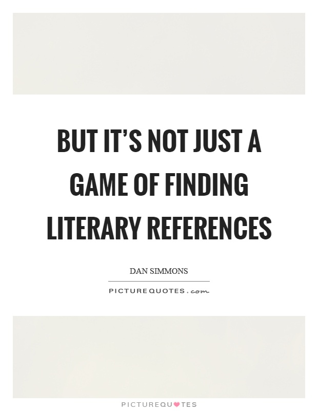 But it's not just a game of finding literary references Picture Quote #1