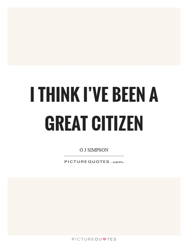 I think I've been a great citizen Picture Quote #1