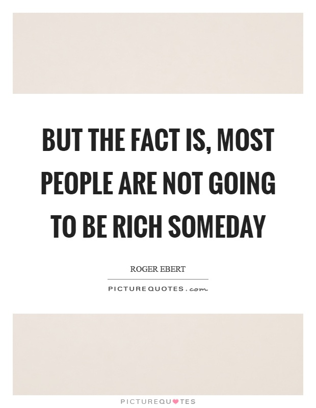 But the fact is, most people are not going to be rich someday Picture Quote #1