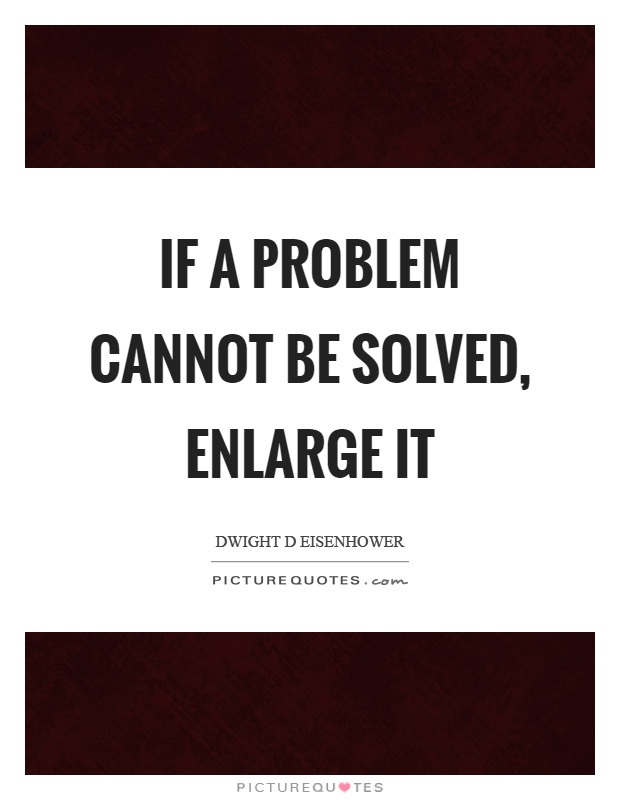 If a problem cannot be solved, enlarge it Picture Quote #1