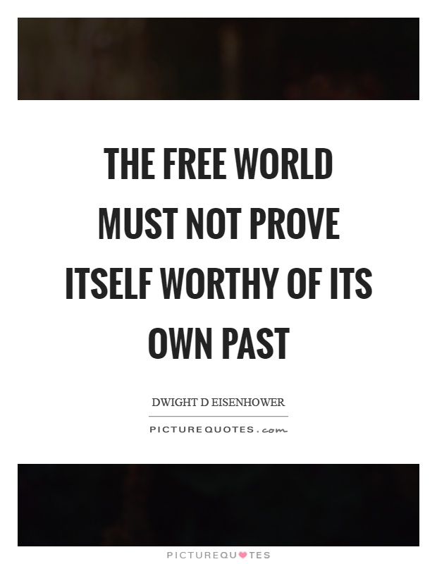 The free world must not prove itself worthy of its own past Picture Quote #1